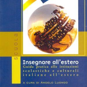 Insegnare all'estero. Istituzioni scolastiche e culturali italiane all'estero